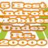 5 Best Android Mobile Phones under Rs 10000