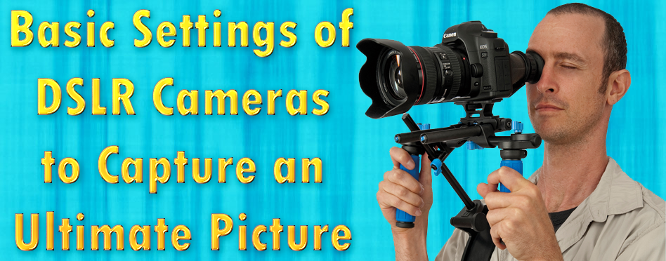 Basic Settings of DSLR Cameras