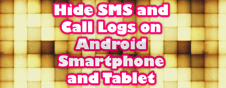 How to Hide SMS and Call Logs on Android Smartphone and Tablet