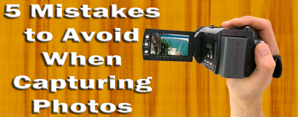 Mistakes to Avoid When Capturing Photos