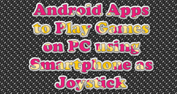 Play Games on PC using Smartphone as Joystick