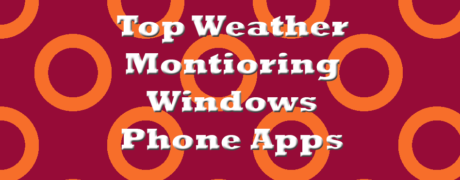 Top Weather Montioring Windows Phone Apps