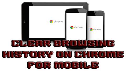 Clear Browsing History on Chrome for Mobile