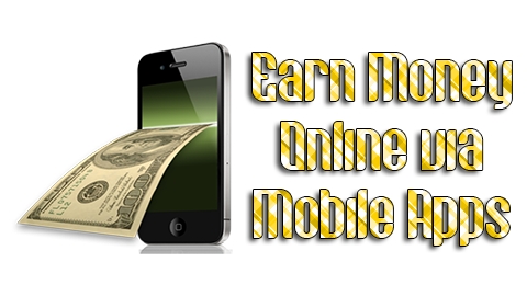 Earn Money Online via Mobile Apps