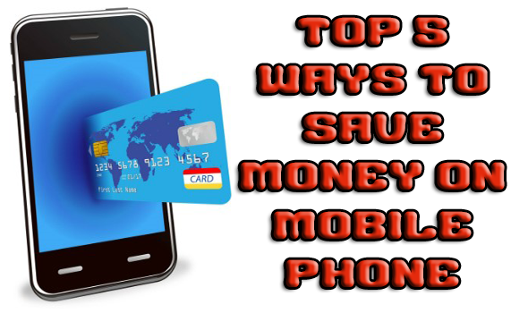 5 Top Ways To Save Money On Mobile Phone