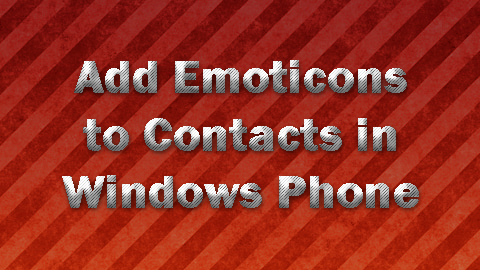 Emoticons to Contacts in Windows Phone