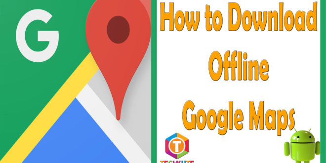 How to Download or Save Offline Google Maps - Techsute Gogle Maps Download on google maps, goo maps, maps maps, googlle maps, googlr maps, gooogle maps, gogel maps, search maps, satellite maps, googlee maps, ggoogle maps,